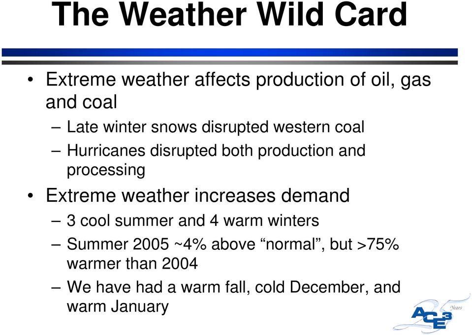 Extreme weather increases demand 3 cool summer and 4 warm winters Summer 2005 ~4% above
