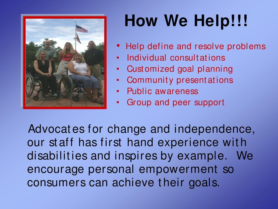 Community presentations Public awareness Group and peer support Advocates for change