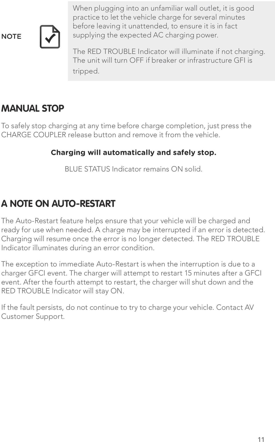MANUAL STOP To safely stop charging at any time before charge completion, just press the CHARGE COUPLER release button and remove it from the vehicle. Charging will automatically and safely stop.