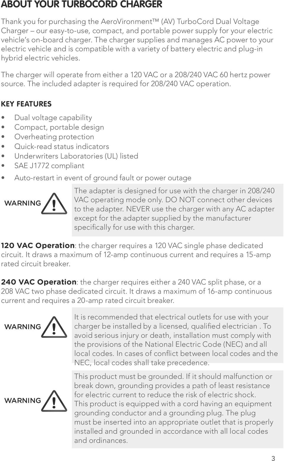 The charger will operate from either a 120 VAC or a 208/240 VAC 60 hertz power source. The included adapter is required for 208/240 VAC operation.