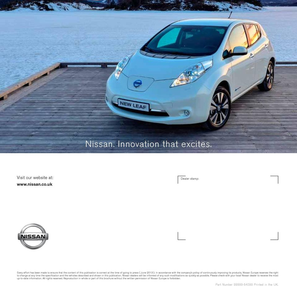 In accordance with the company s policy of continuously improving its products, Nissan Europe reserves the right to change at any time the specification and the vehicles described and shown