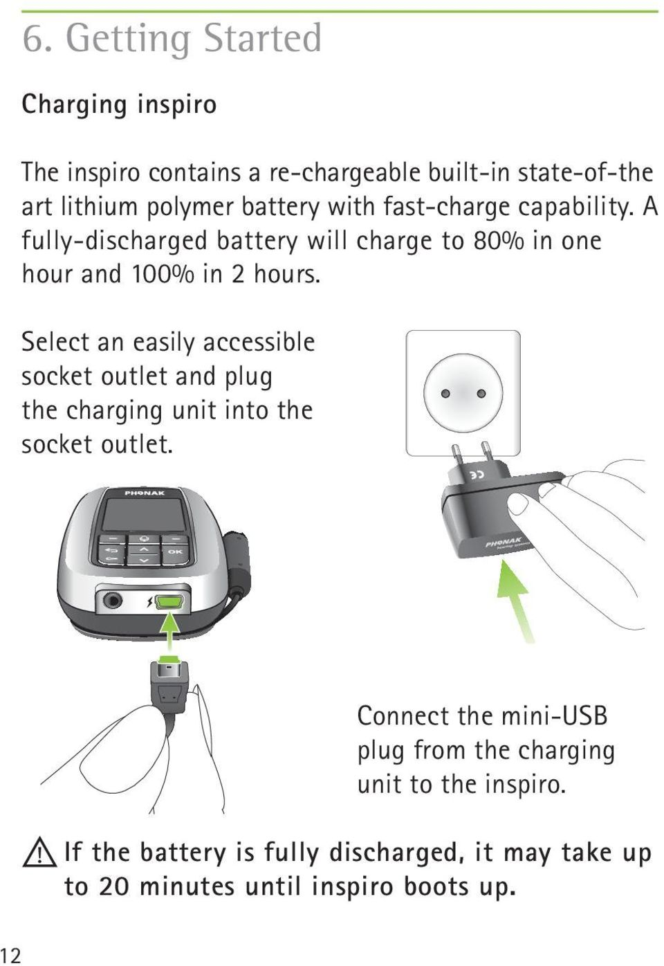 Select an easily accessible socket outlet and plug the charging unit into the socket outlet.