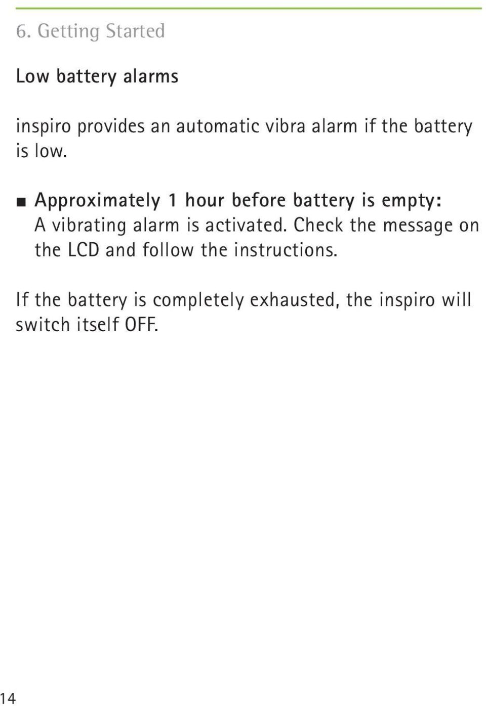Approximately 1 hour before battery is empty: A vibrating alarm is activated.