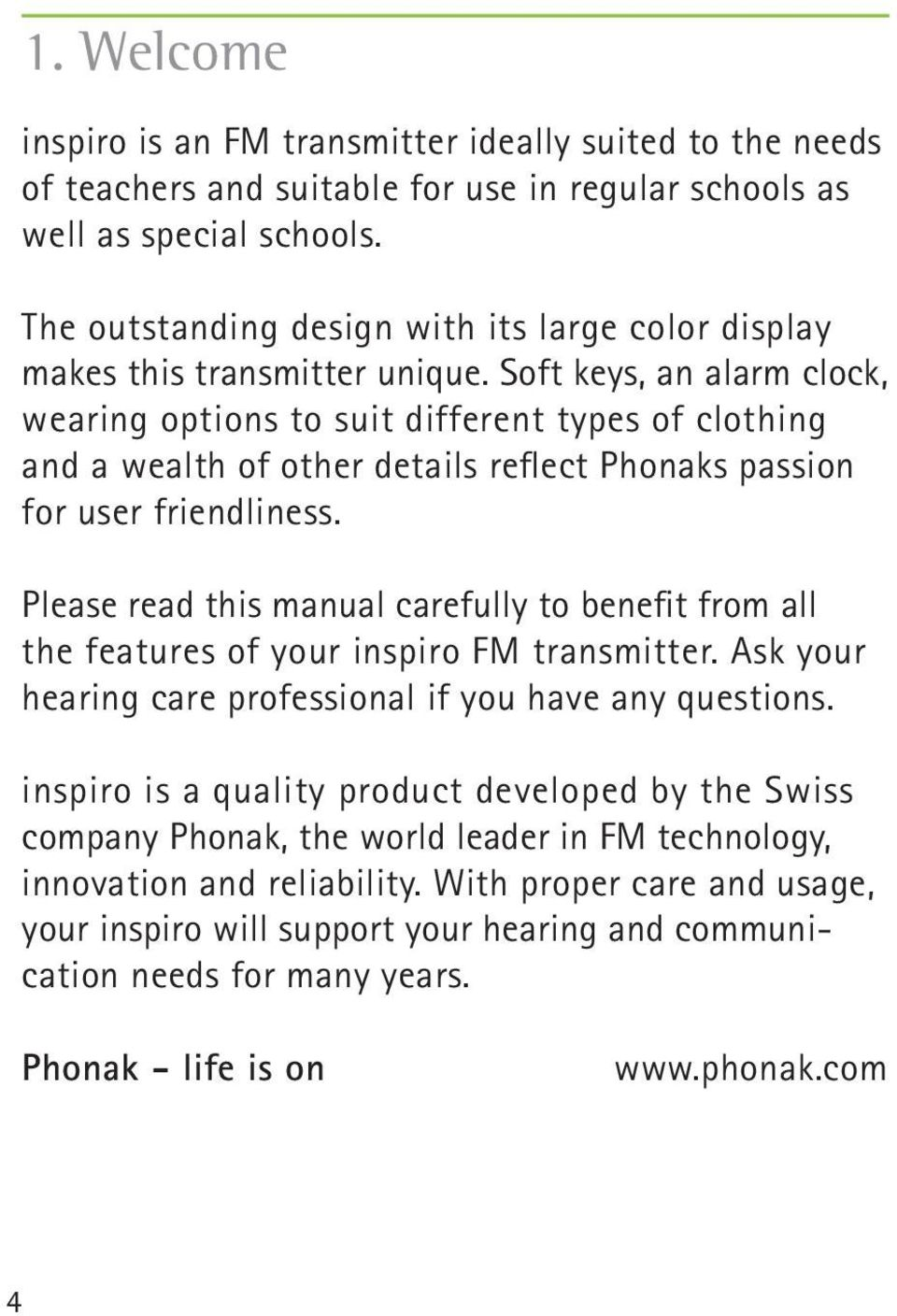 Soft keys, an alarm clock, wearing options to suit different types of clothing and a wealth of other details reflect Phonaks passion for user friendliness.