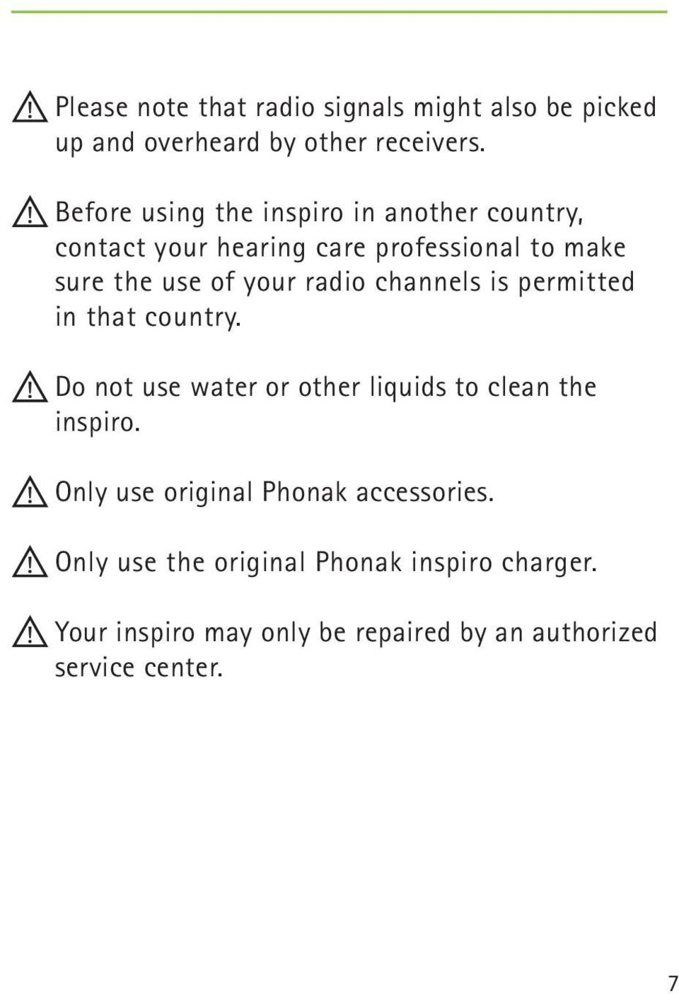 radio channels is permitted in that country. Do not use water or other liquids to clean the inspiro.