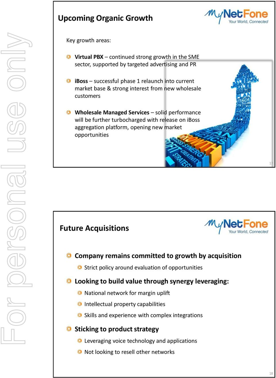 Future Acquisitions Company remains committed to growth by acquisition Strict policy around evaluation of opportunities Looking to build value through synergy leveraging: National network for margin