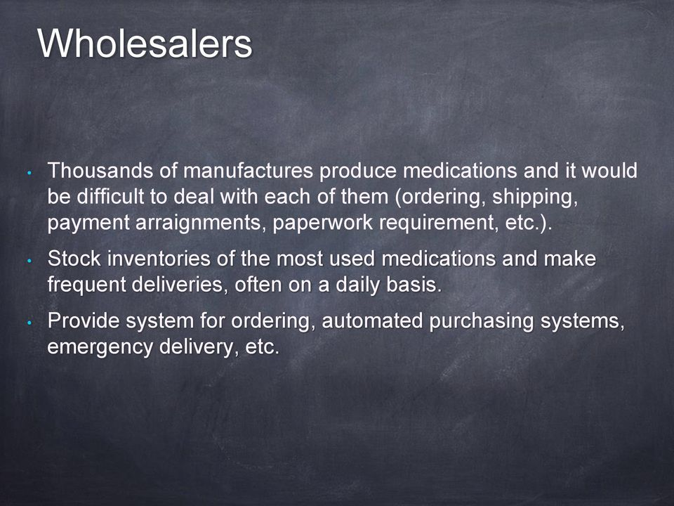 Stock inventories of the most used medications and make frequent deliveries, often on a