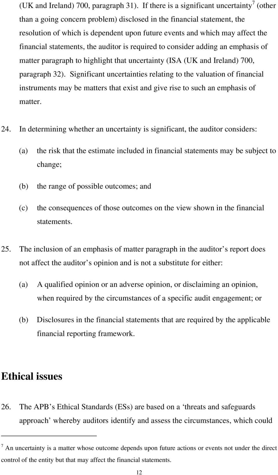 financial statements, the auditor is required to consider adding an emphasis of matter paragraph to highlight that uncertainty (ISA (UK and Ireland) 700, paragraph 32).