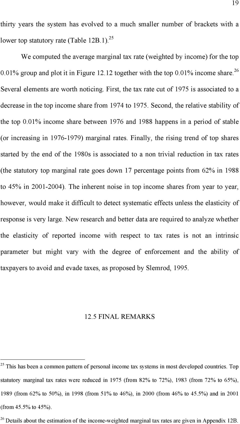 First, the tax rate cut of 1975 is associated to a decrease in the top income share from 1974 to 1975. Second, the relative stability of the top 0.