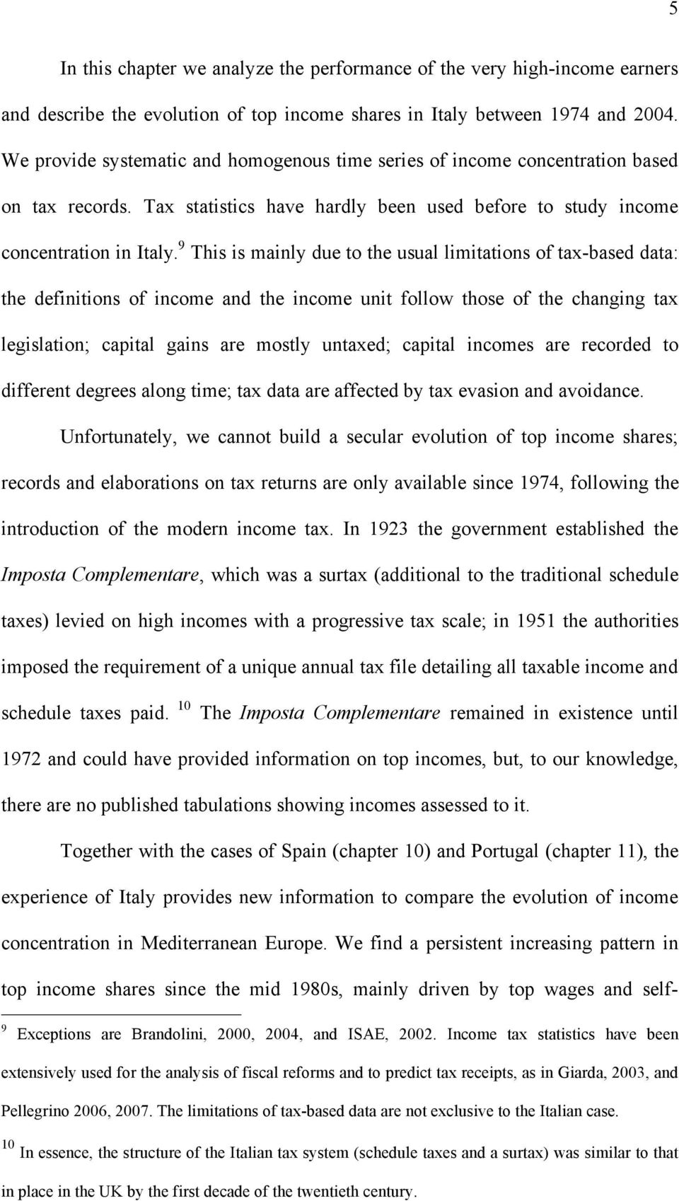 9 This is mainly due to the usual limitations of tax-based data: the definitions of income and the income unit follow those of the changing tax legislation; capital gains are mostly untaxed; capital