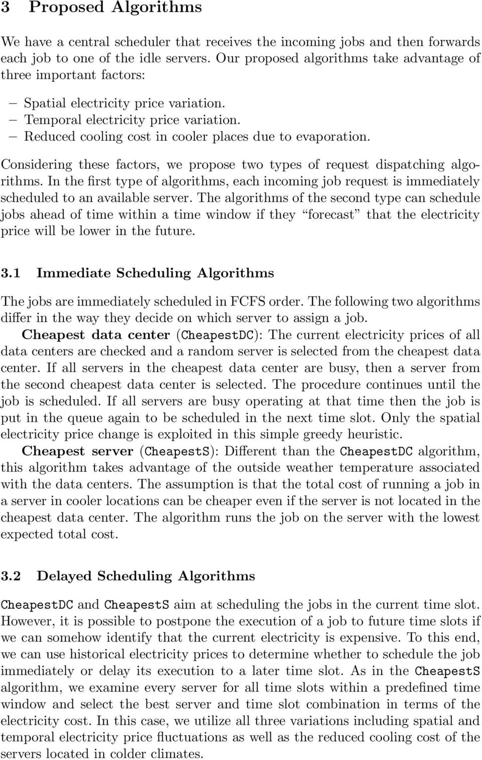 Considering these factors, we propose two types of request dispatching algorithms. In the first type of algorithms, each incoming job request is immediately scheduled to an available server.