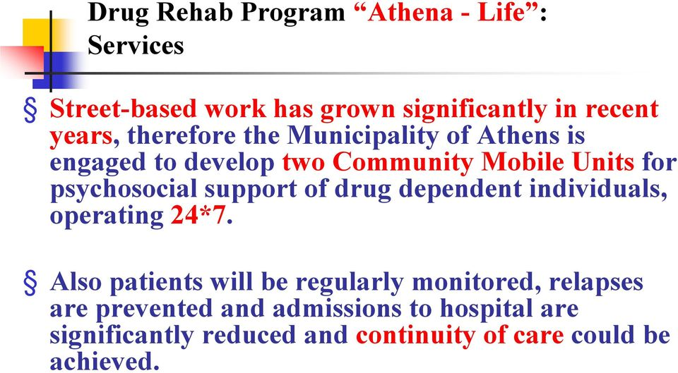 support of drug dependent individuals, operating 24*7.