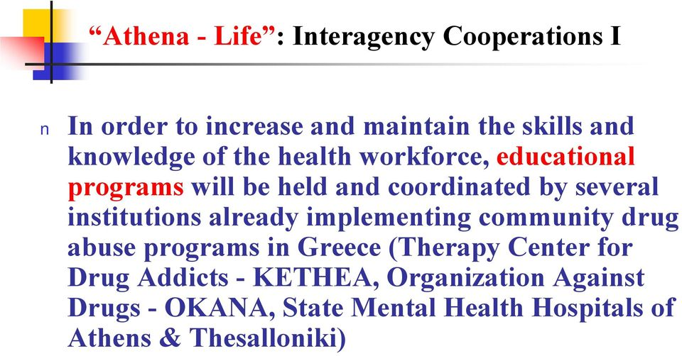 institutions already implementing community drug abuse programs in Greece (Therapy Center for