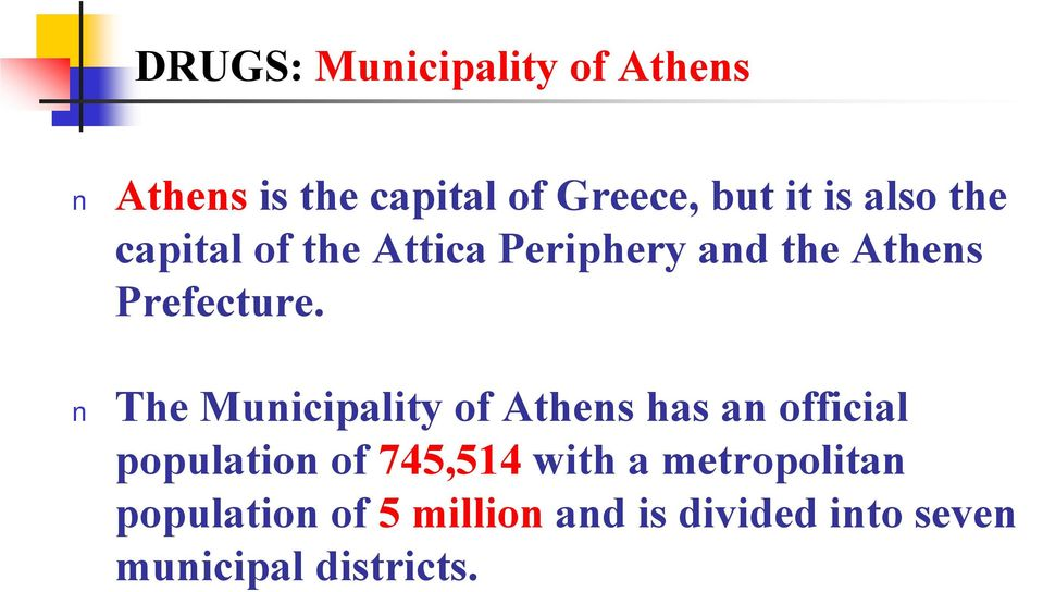 The Municipality of Athens has an official population of 745,514 with a