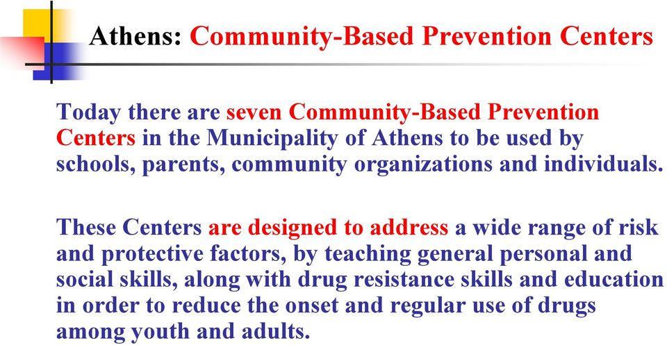 These Centers are designed to address a wide range of risk and protective factors, by teaching general personal