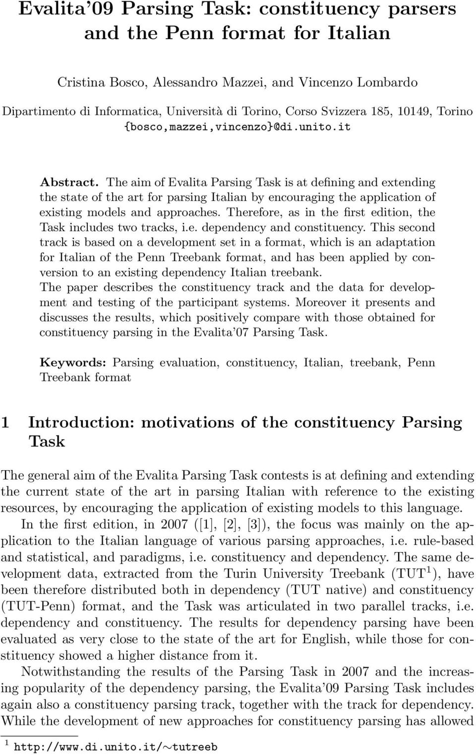 The aim of Evalita Parsing Task is at defining and extending the state of the art for parsing Italian by encouraging the application of existing models and approaches.