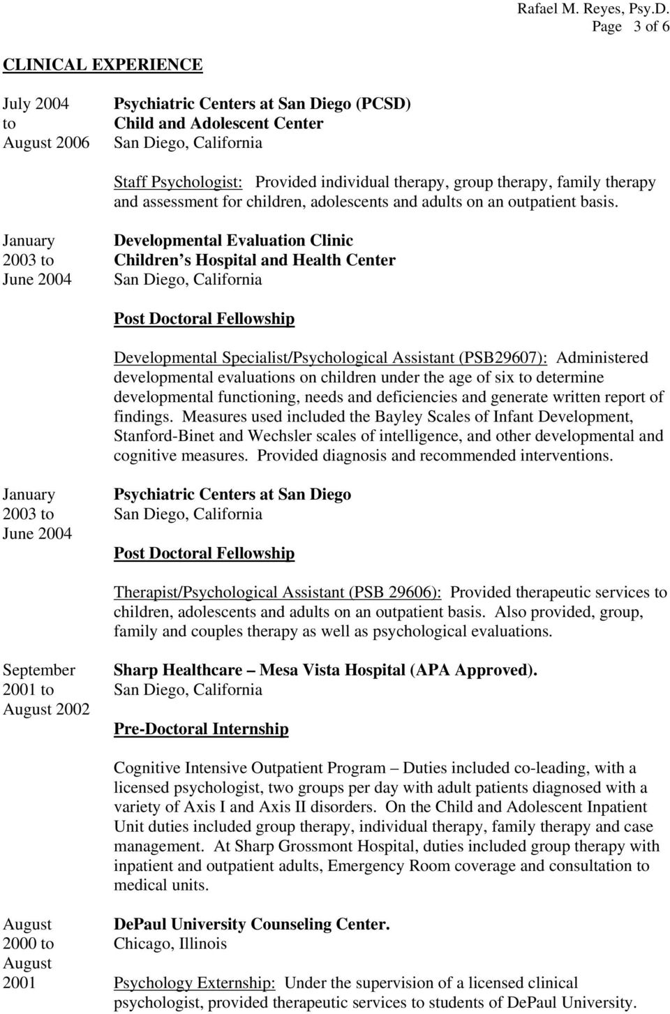 January Developmental Evaluation Clinic 2003 Children s Hospital and Health Center June 2004 Post Docral Fellowship Developmental Specialist/Psychological Assistant (PSB29607): Administered