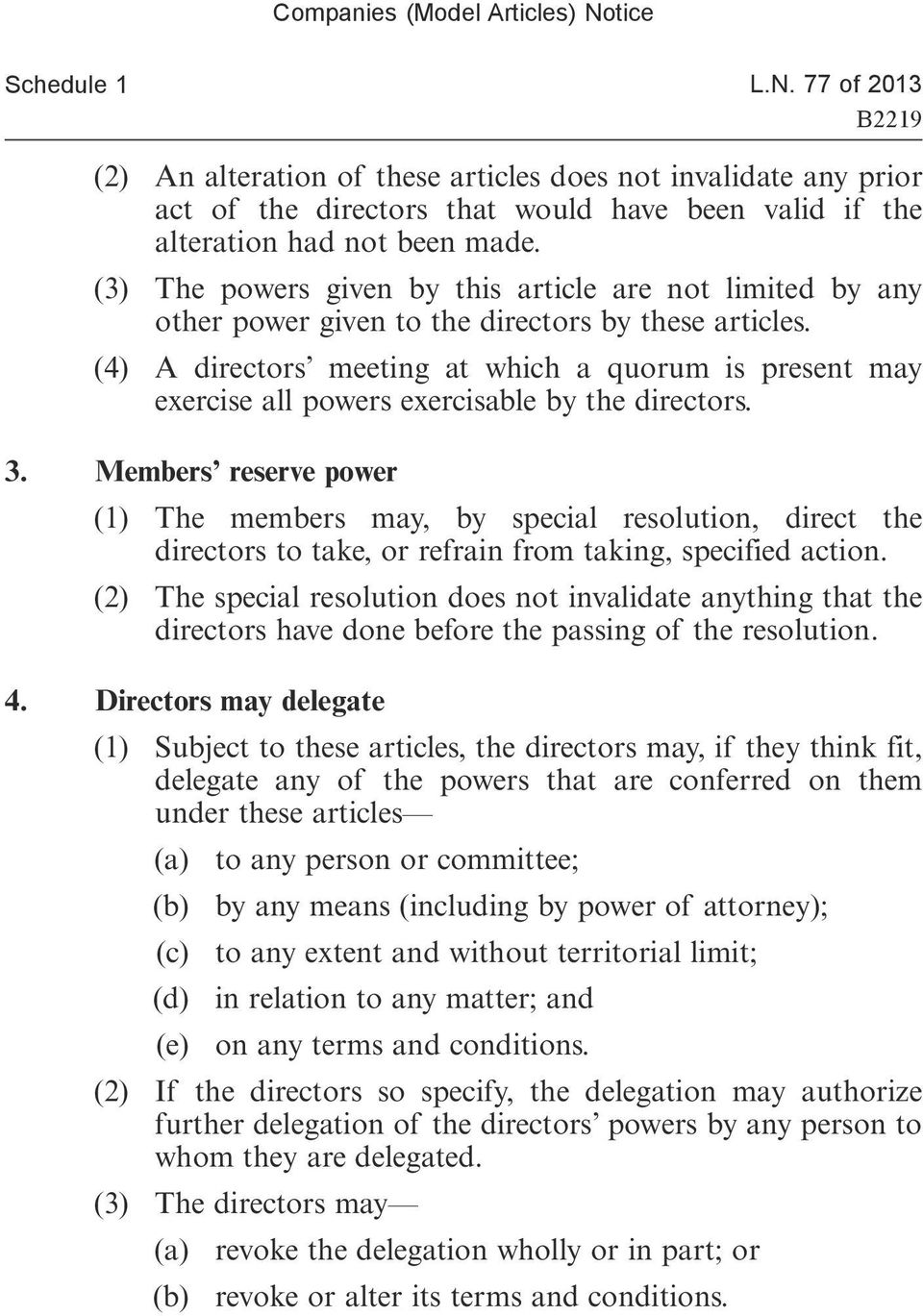 (4) A directors meeting at which a quorum is present may exercise all powers exercisable by the directors. 3.