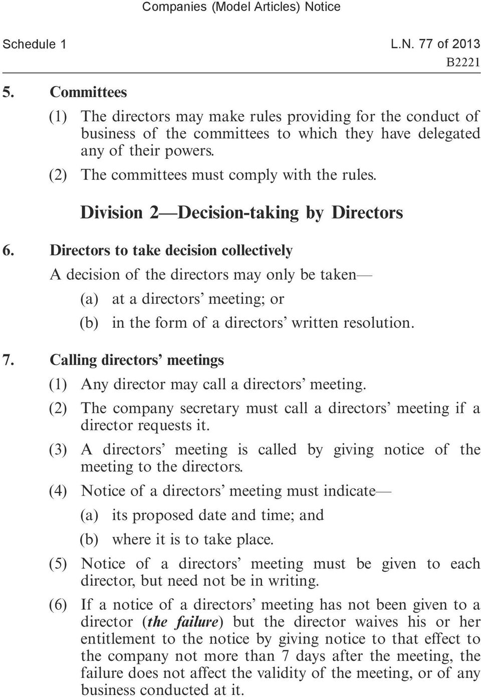 Directors to take decision collectively A decision of the directors may only be taken (a) at a directors meeting; or (b) in the form of a directors written resolution. 7.