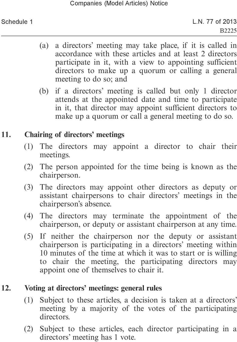appoint sufficient directors to make up a quorum or call a general meeting to do so. 11. Chairing of directors meetings (1) The directors may appoint a director to chair their meetings.