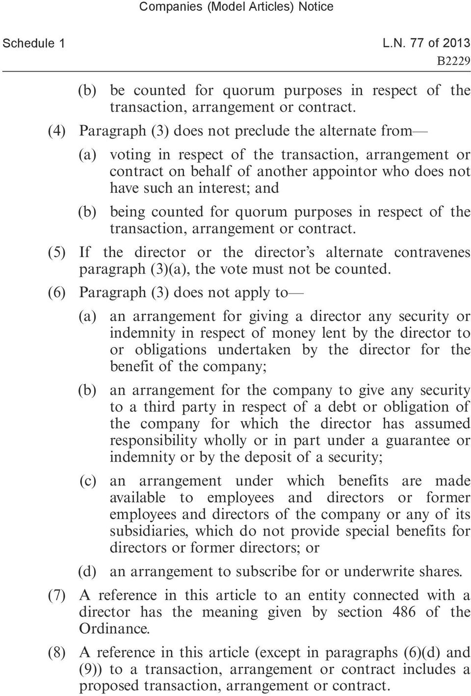being counted for quorum purposes in respect of the transaction, arrangement or contract. (5) If the director or the director s alternate contravenes paragraph (3)(a), the vote must not be counted.