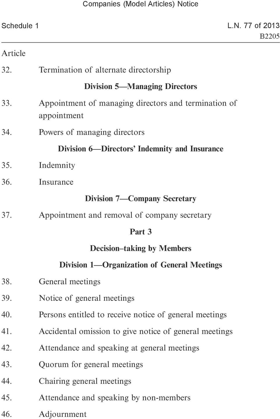 Appointment and removal of company secretary Part 3 Decision taking by Members Division 1 Organization of General Meetings 38. General meetings 39. Notice of general meetings 40.