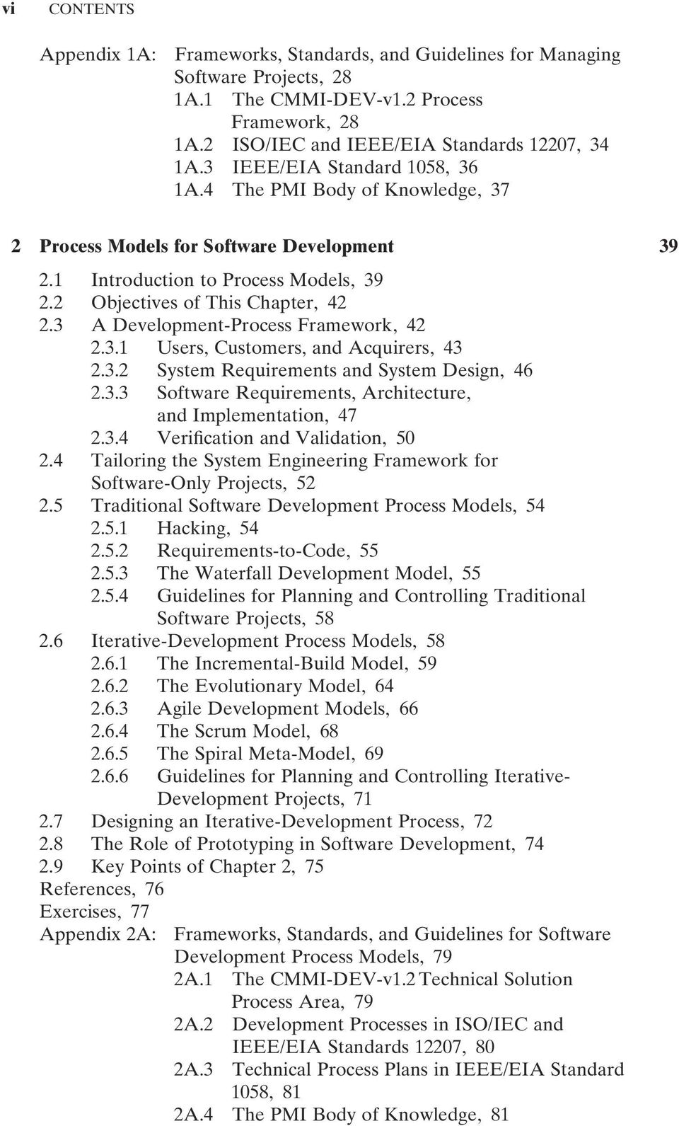 3 A Development-Process Framework, 42 2.3.1 Users, Customers, and Acquirers, 43 2.3.2 System Requirements and System Design, 46 2.3.3 Software Requirements, Architecture, and Implementation, 47 2.3.4 Verification and Validation, 50 2.