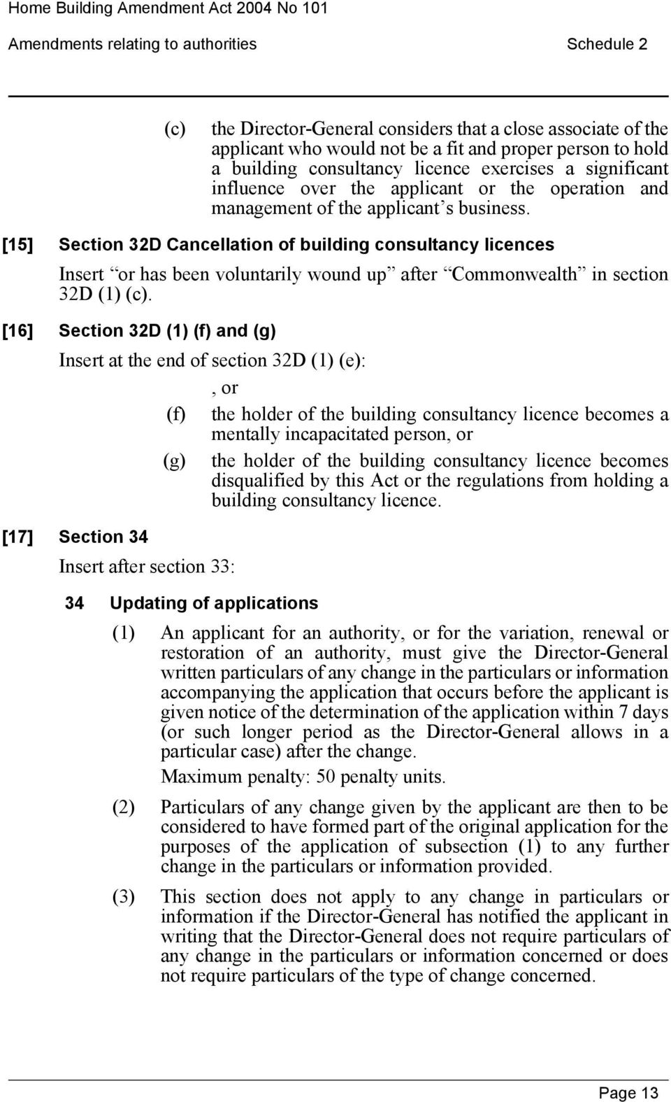 [15] Section 32D Cancellation of building consultancy licences Insert or has been voluntarily wound up after Commonwealth in section 32D (1) (c).