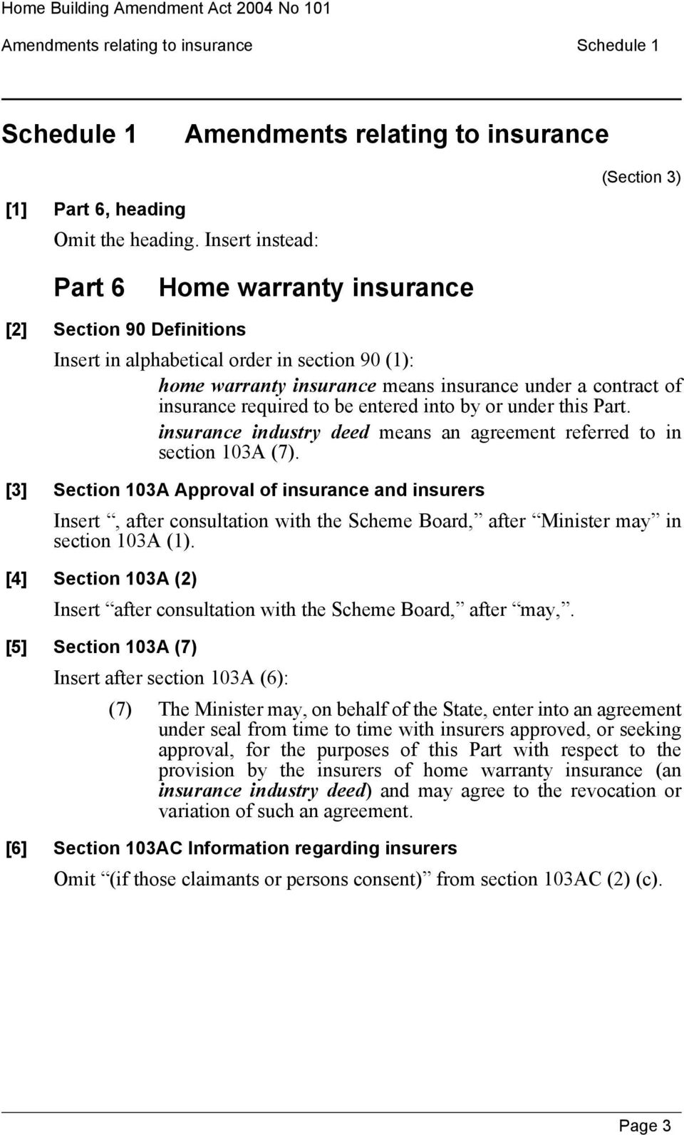 insurance required to be entered into by or under this Part. insurance industry deed means an agreement referred to in section 103A (7).