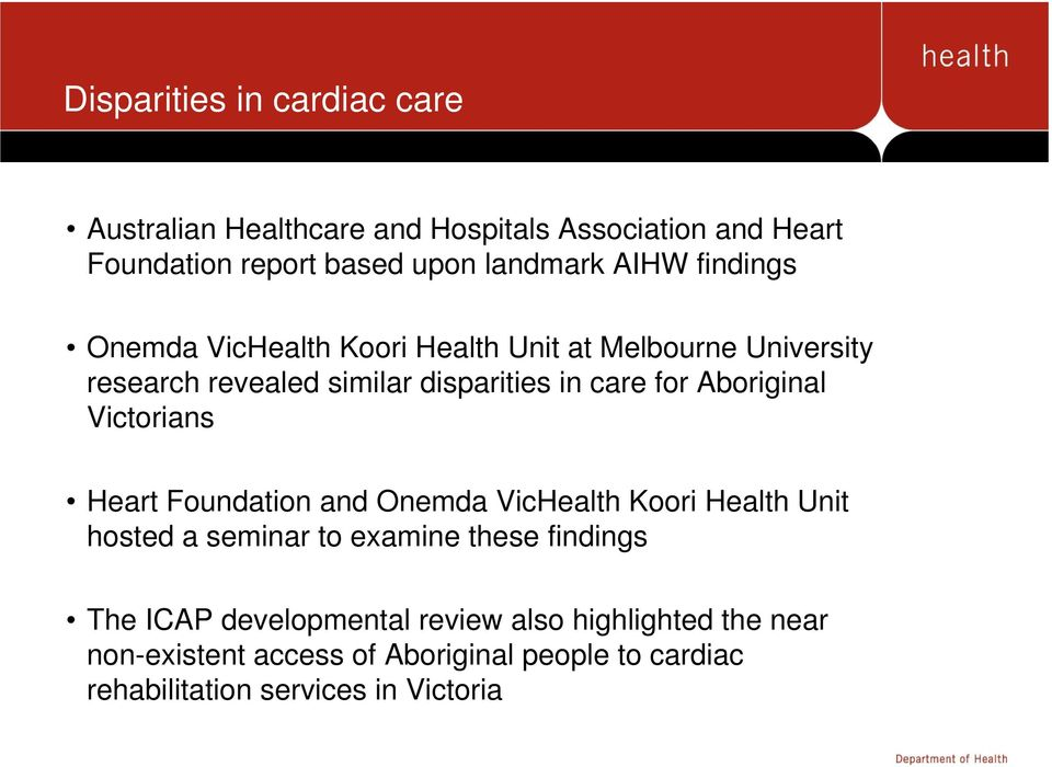 Aboriginal Victorians Heart Foundation and Onemda VicHealth Koori Health Unit hosted a seminar to examine these findings The