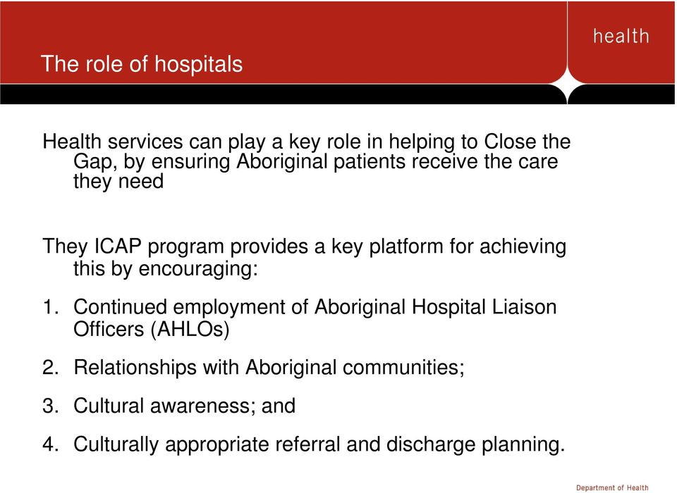 this by encouraging: 1. Continued employment of Aboriginal Hospital Liaison Officers (AHLOs) 2.