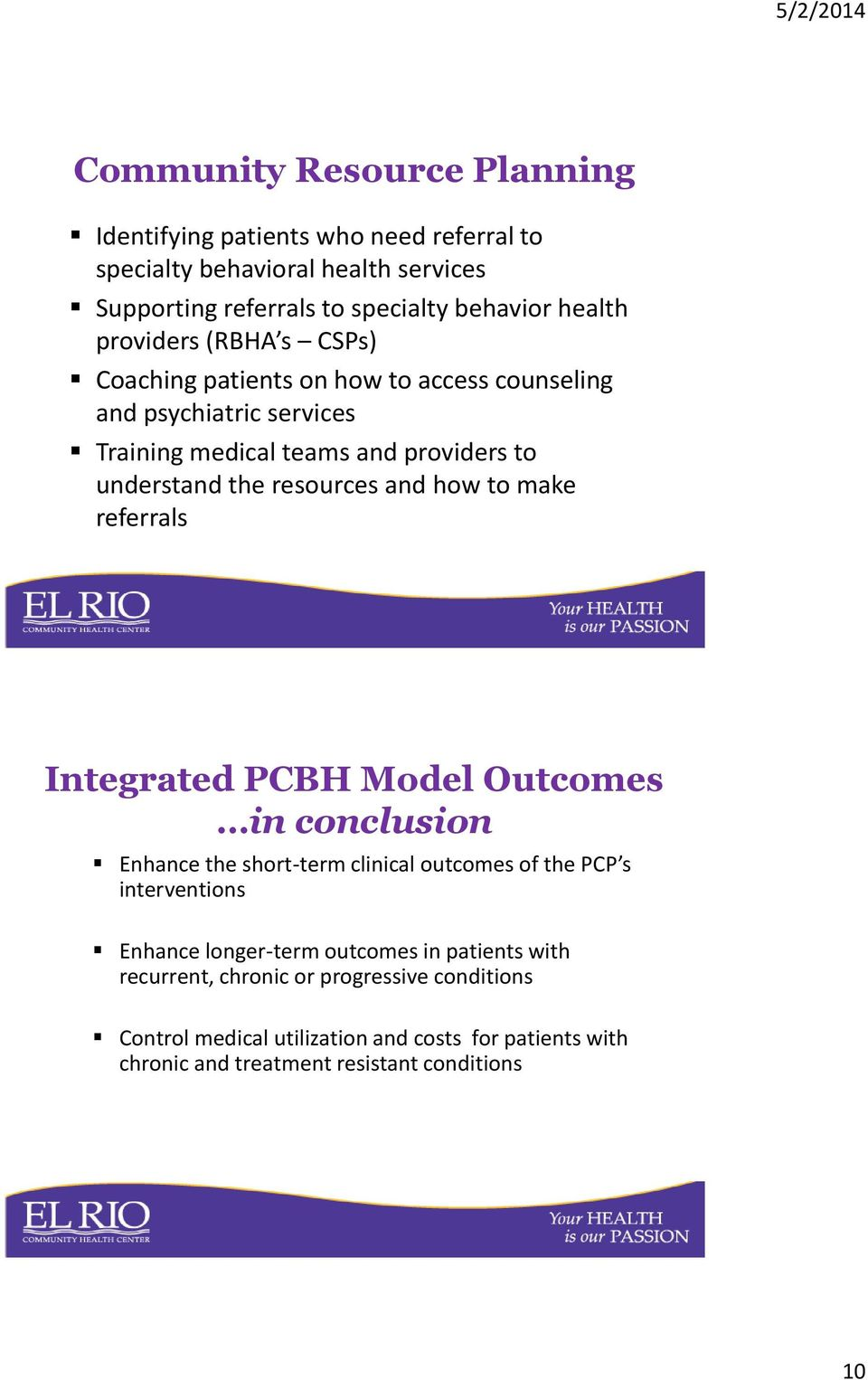 and how to make referrals Integrated PCBH Model Outcomes in conclusion Enhance the short-term clinical outcomes of the PCP s interventions Enhance longer-term