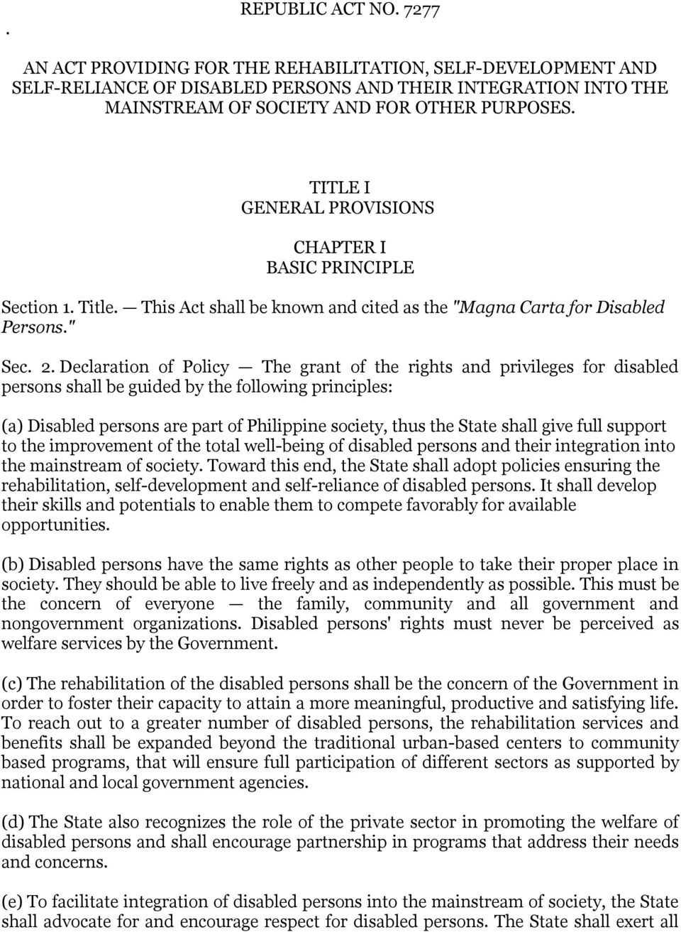 Declaration of Policy The grant of the rights and privileges for disabled persons shall be guided by the following principles: (a) Disabled persons are part of Philippine society, thus the State