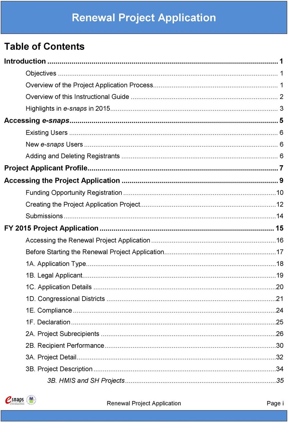 ..10 Creating the Project Application Project...12 Submissions...14 FY 2015 Project Application... 15 Accessing the Renewal Project Application...16 Before Starting the Renewal Project Application.