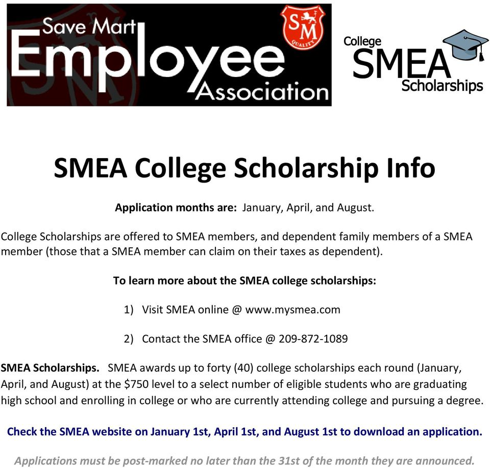To learn more about the SMEA college scholarships: 1) Visit SMEA online @ www.mysmea.com 2) Contact the SMEA office @ 209 872 1089 SMEA Scholarships.