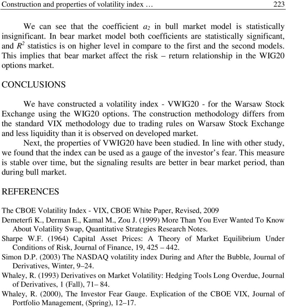 This implies that bear market affect the risk return relationship in the WIG20 options market.