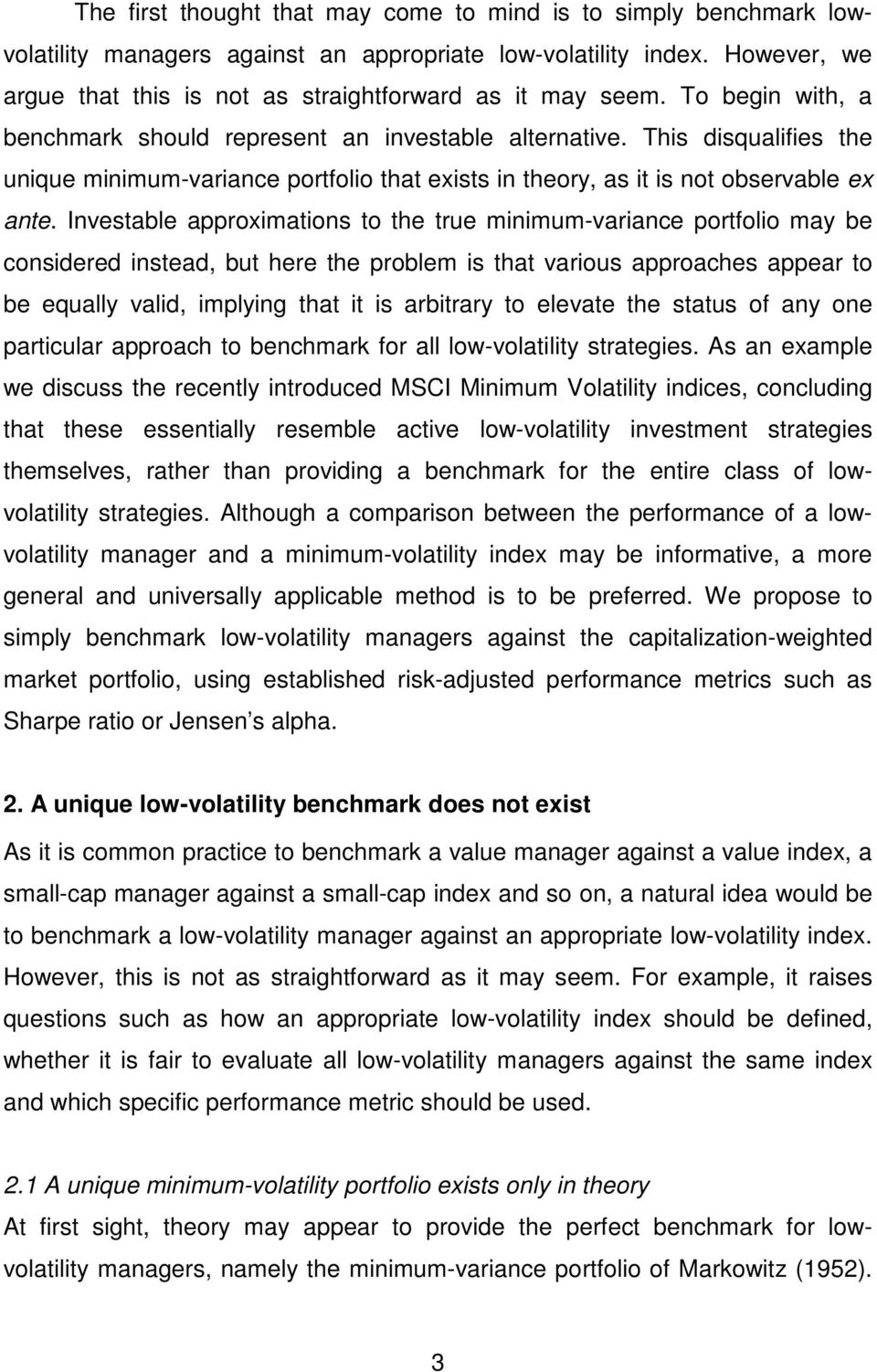 Investable approximations to the true minimum-variance portfolio may be considered instead, but here the problem is that various approaches appear to be equally valid, implying that it is arbitrary