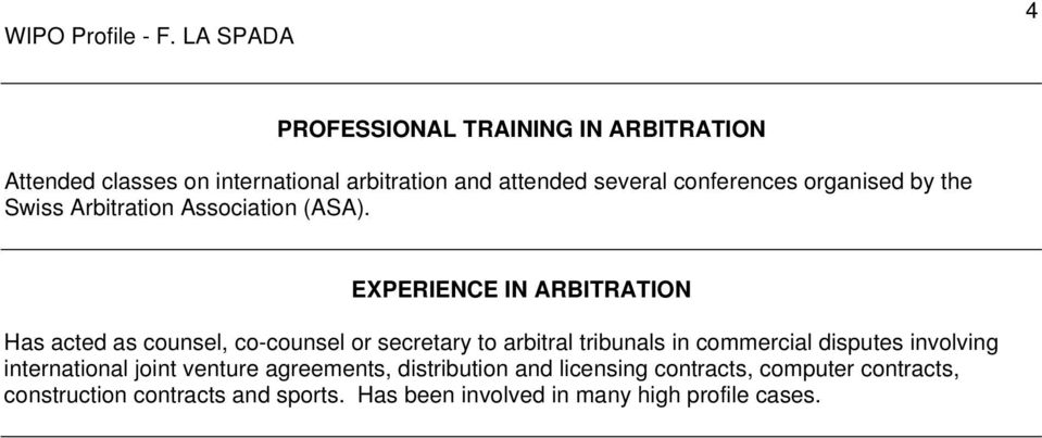 EXPERIENCE IN ARBITRATION Has acted as counsel, co-counsel or secretary to arbitral tribunals in commercial disputes