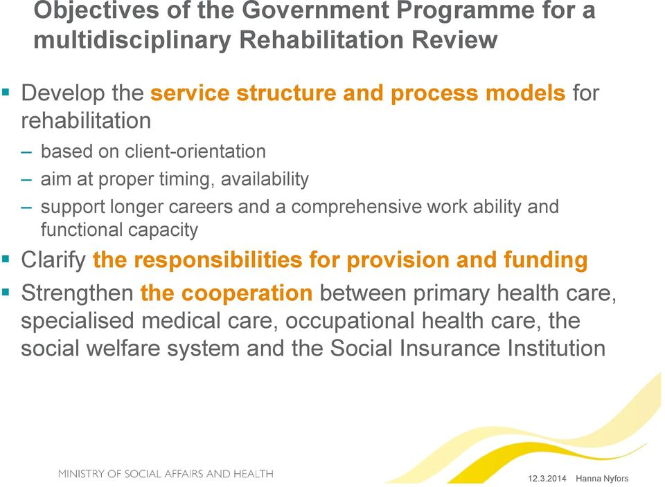 comprehensive work ability and functional capacity Clarify the responsibilities for provision and funding Strengthen the
