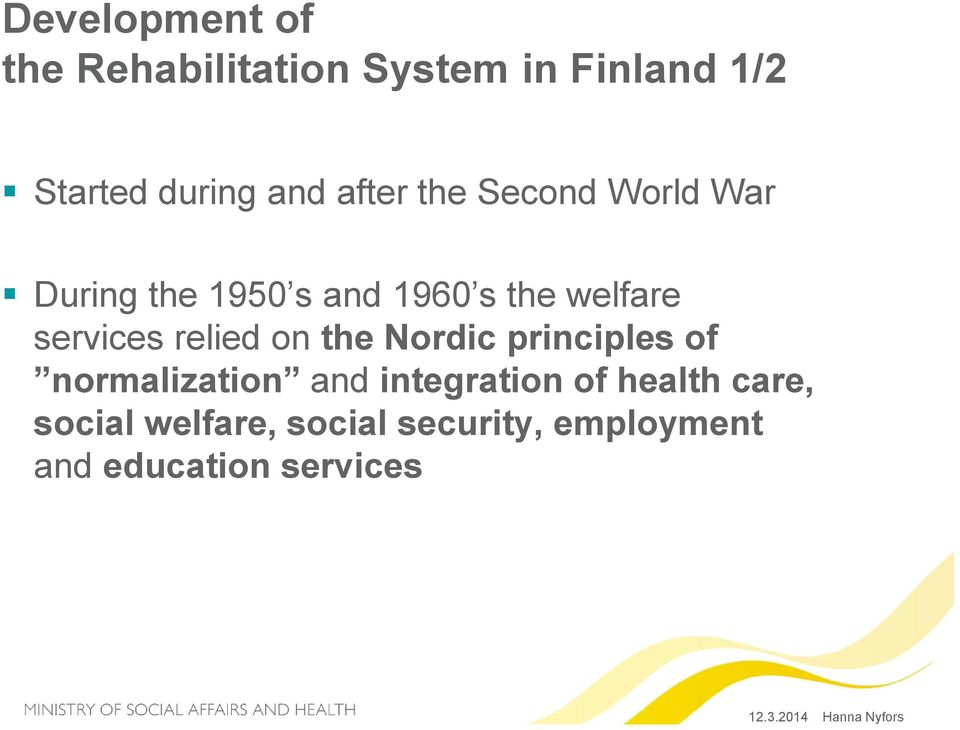 services relied on the Nordic principles of normalization and integration