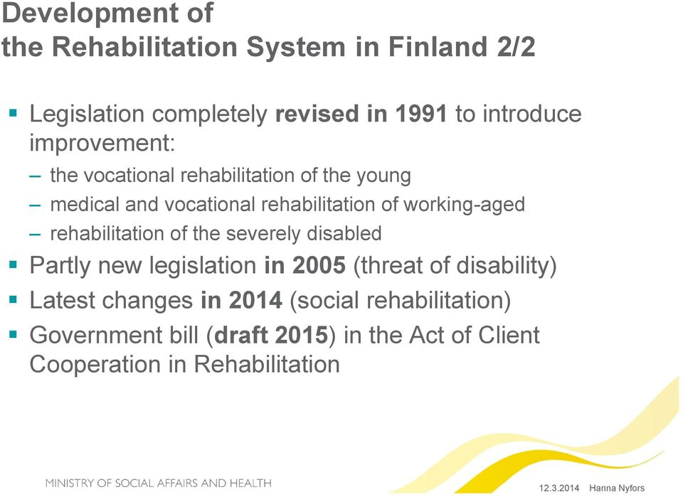 rehabilitation of the severely disabled Partly new legislation in 2005 (threat of disability) Latest changes