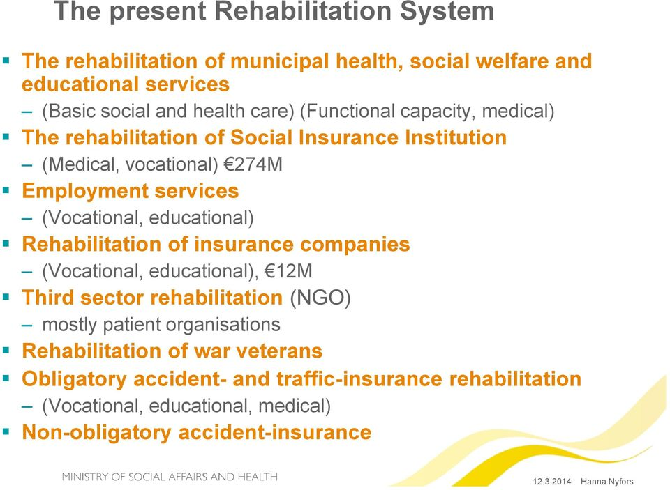 educational) Rehabilitation of insurance companies (Vocational, educational), 12M Third sector rehabilitation (NGO) mostly patient organisations