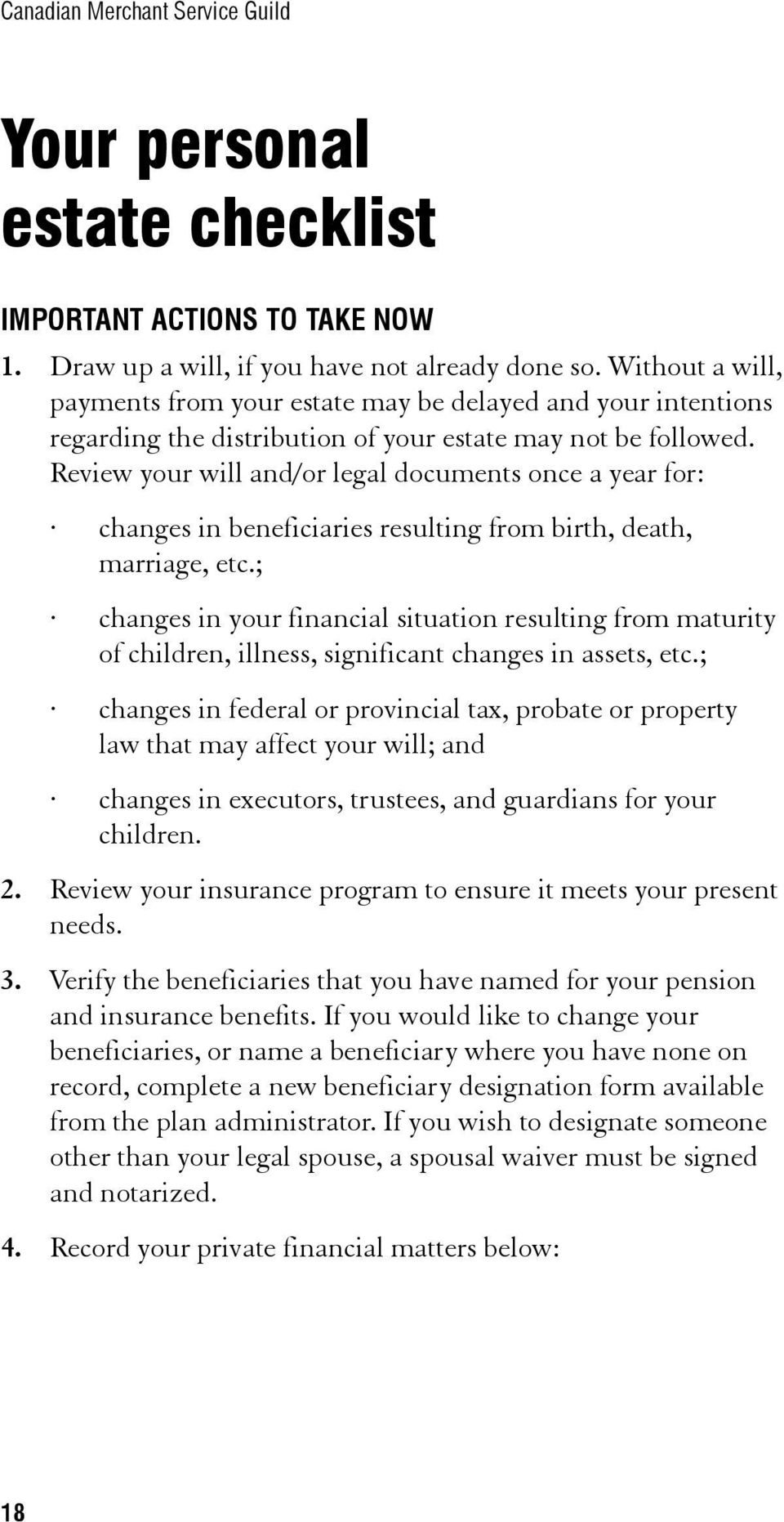 Review your will and/or legal documents once a year for: changes in beneficiaries resulting from birth, death, marriage, etc.