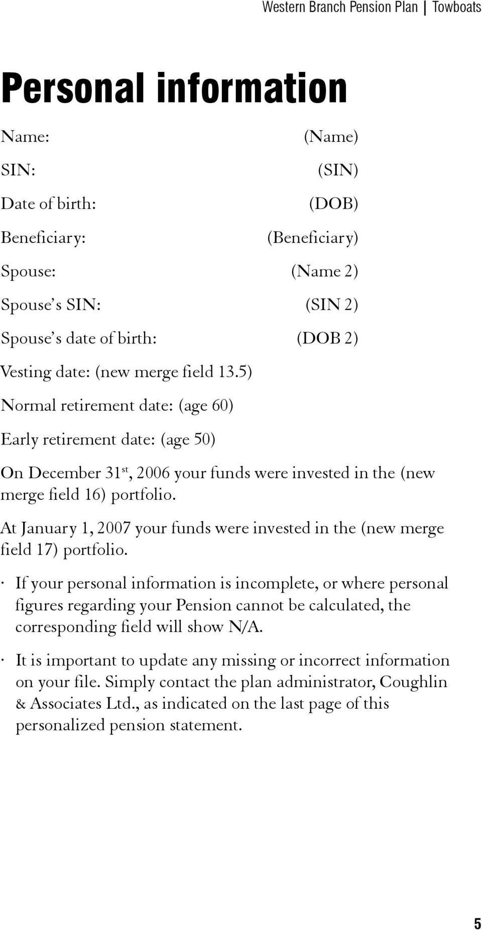 At January 1, 2007 your funds were invested in the (new merge field 17) portfolio.
