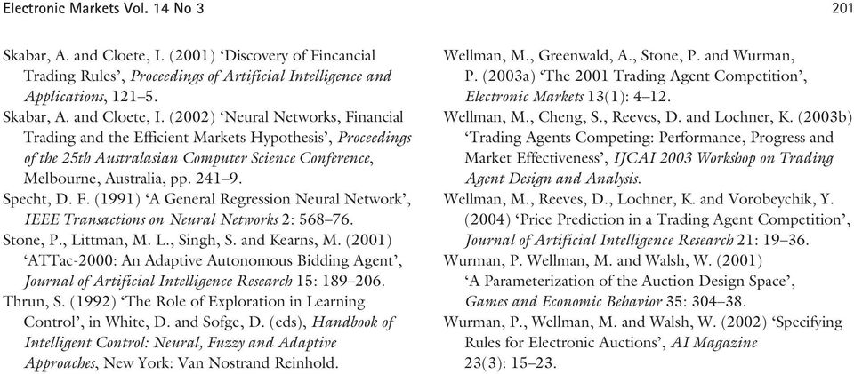 (2002) Neural Networks, Financial Trading and the Efficient Markets Hypothesis, Proceedings of the 25th Australasian Computer Science Conference, Melbourne, Australia, pp. 241 9. Specht, D. F. (1991) A General Regression Neural Network, IEEE Transactions on Neural Networks 2: 568 76.