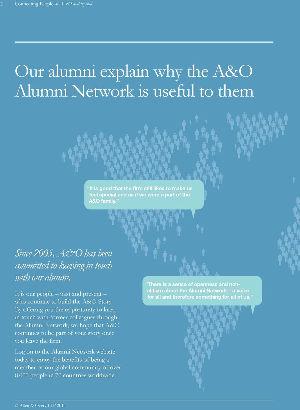 By offering you the opportunity to keep in touch with former colleagues through the Alumni Network, we hope that A&O continues to be part of your story once you leave the firm.