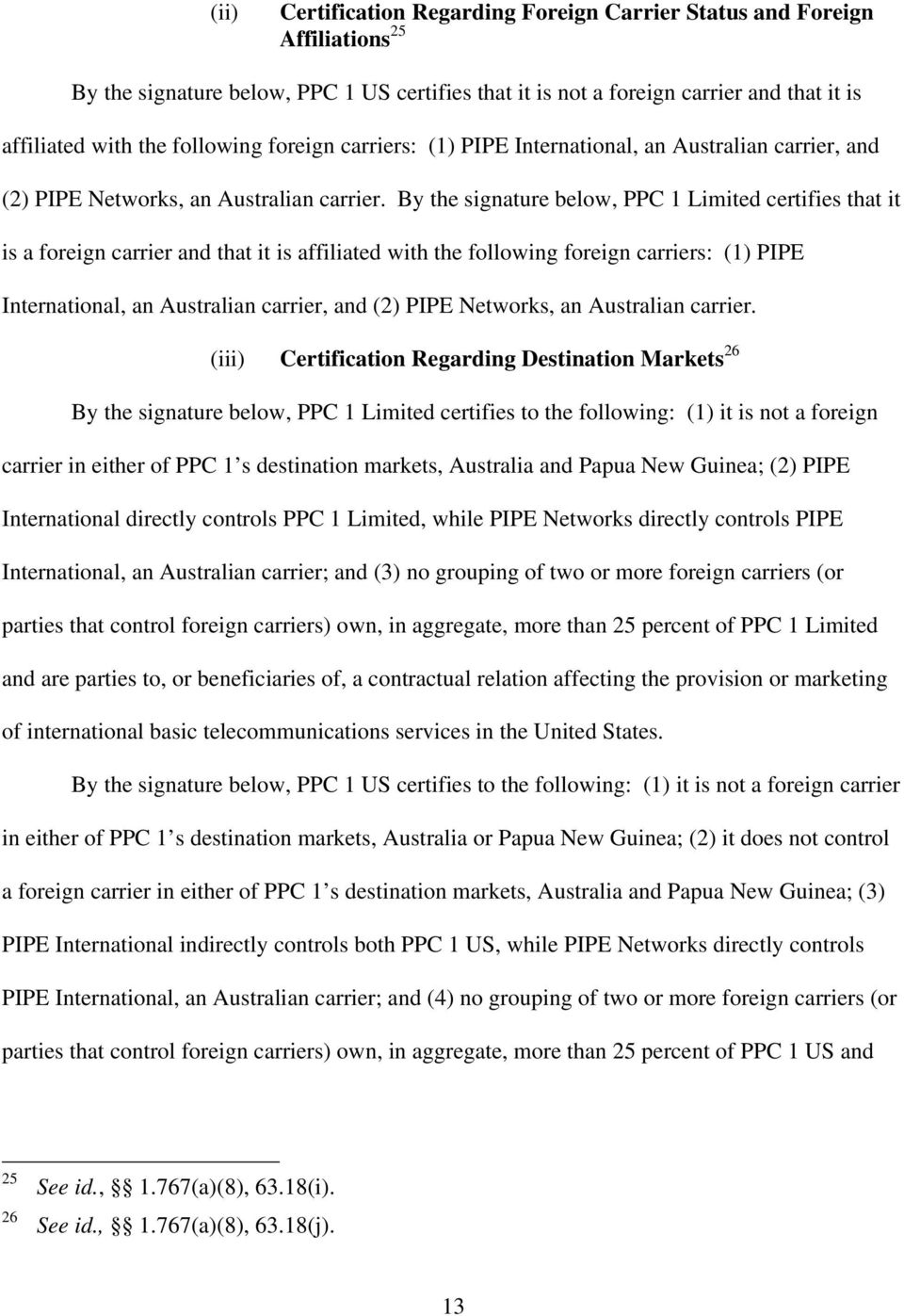 By the signature below, PPC 1 Limited certifies that it is a foreign carrier and that it is affiliated with the  (iii) Certification Regarding Destination Markets 26 By the signature below, PPC 1