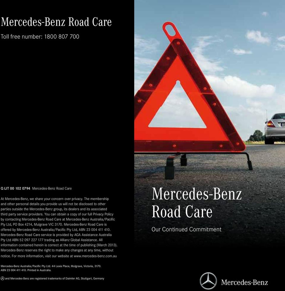 You can obtain a copy of our full Privacy Policy by contacting Mercedes-Benz Road Care at Mercedes-Benz Australia/Pacific Pty Ltd, PO Box 4214, Mulgrave VIC 3170.