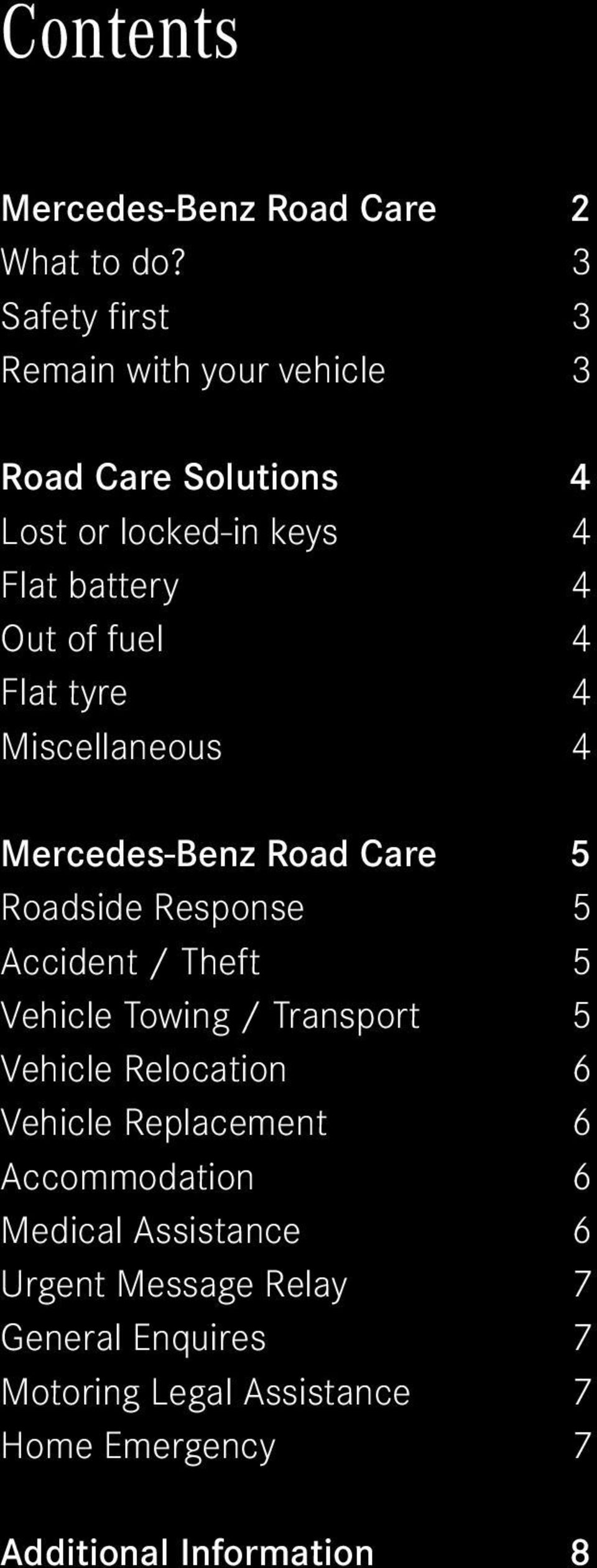 Flat tyre 4 Miscellaneous 4 Mercedes-Benz Road Care 5 Roadside Response 5 Accident / Theft 5 Vehicle Towing / Transport