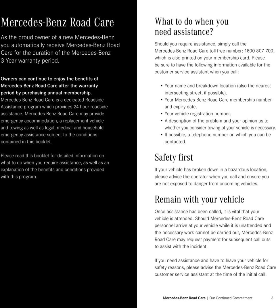 Mercedes-Benz Road Care is a dedicated Roadside Assistance program which provides 24 hour roadside assistance.